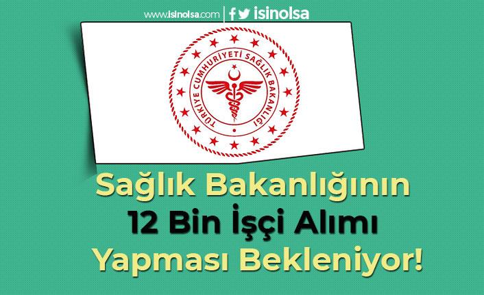 Sağlık Bakanlığının 12 Bin İşçi Alımı Yapması Bekleniyor!