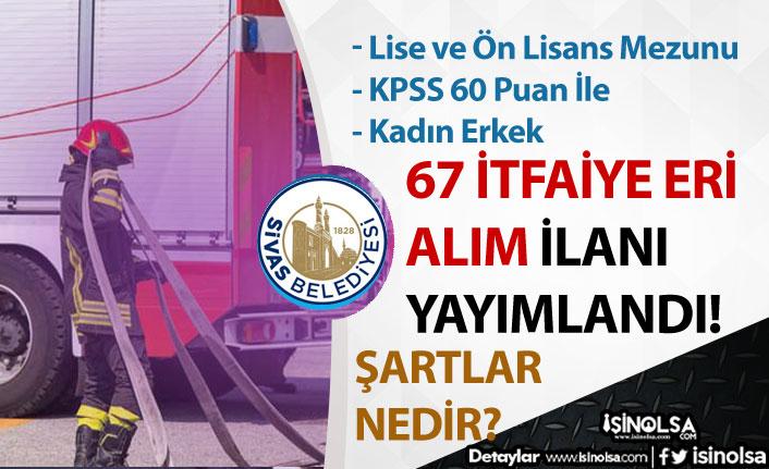 Sivas Belediyesi KPSS 60 Puan İle 67 İtfaiye Eri Alım İlanı! Lise ve Ön Lisans Şartlar?