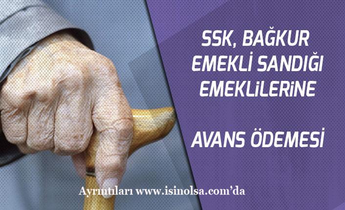 SSK, Bağkur, Emekli Sandığından Emekliye Ayrılacaklar Avans Ödemesi Alabilecek!