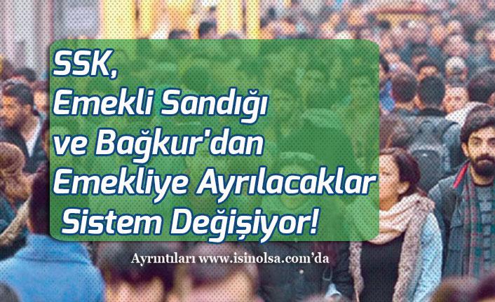 SSK, Emekli Sandığı ve Bağkur'dan Emekliye Ayrılacaklar Sistem Değişiyor!