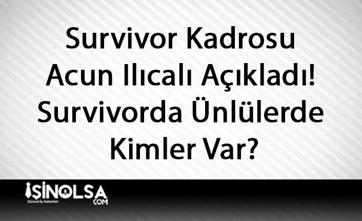 Survivor Kadrosu Acun Ilıcalı Açıkladı! Survivorda Ünlülerde Kimler Var?