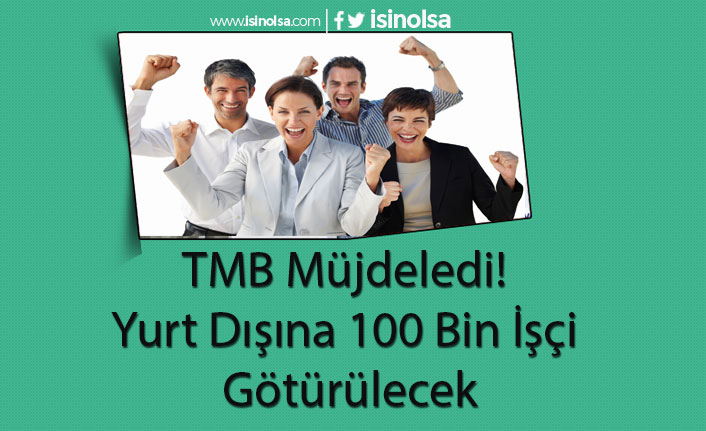 TMB Müjdeledi! Yurt Dışına 100 Bin İşçi Götürülecek