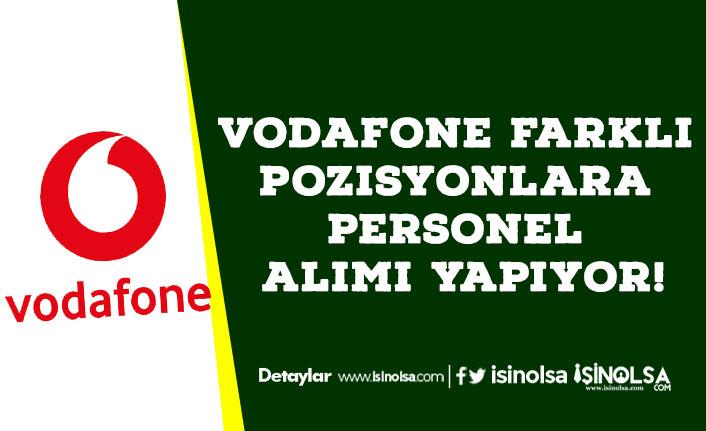 Vodafone Farklı Pozisyonlara Personel Alımı Yapıyor!