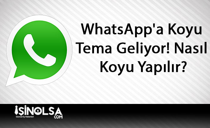 WhatsApp'a Koyu Tema Geliyor! Nasıl Koyu Yapılır?