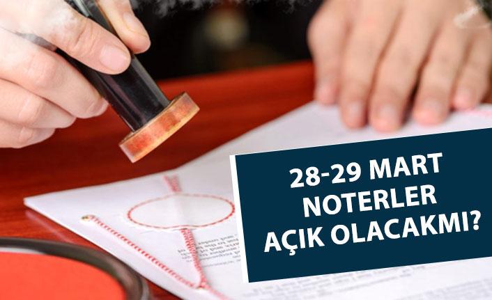 28 ve 29 Mart 2020 Nöbetçi Noterler Açıkmı! Cumartesi, Pazar!
