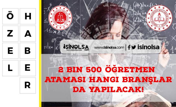 2 Bin 500 Öğretmen Ataması Hangi Branşlarda Yapılacak!