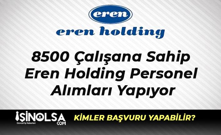 8500 Çalışana Sahip Eren Holding Personel Alımları Yapıyor