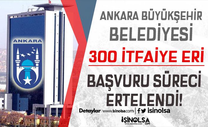 Ankara Büyükşehir Belediyesi 300 İtfaiye Eri Alımı Başvuru Süreci Değişti!