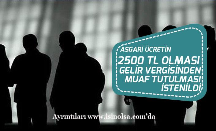 Asgari Ücretin 2500 Tl ve Vergiden Muafı İçin Kanun Teklifi Sunuldu!