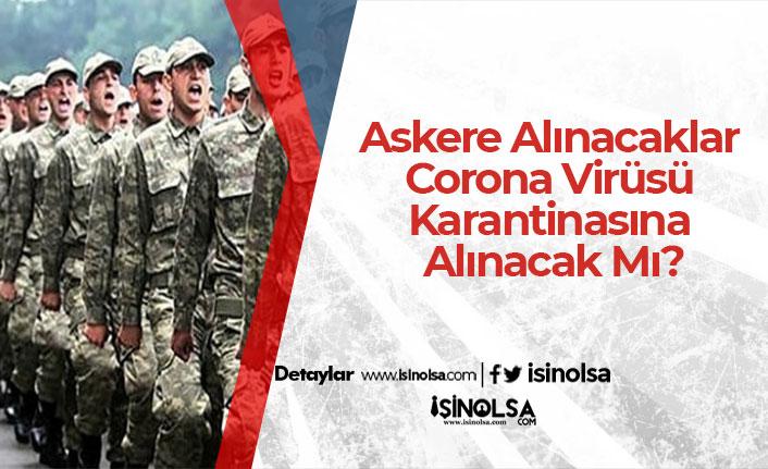 Askere Alınacaklar Corona Virüsü Karantinasına Alınacak Mı?