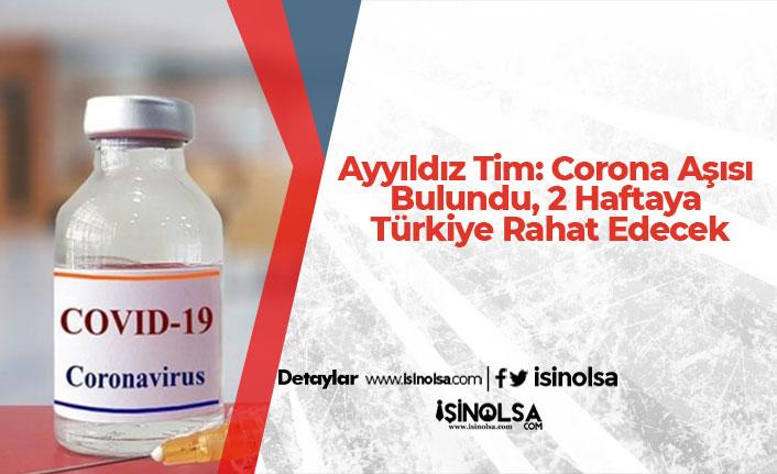 Ayyıldız Tim: Corona Aşısı Bulundu, 2 Haftaya Türkiye Rahat Edecek