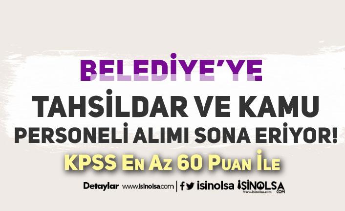 Belediye'ye 60 KPSS İle Tahsildar ve Kamu Personeli Alımı Sona Eriyor!