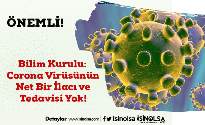 Bilim Kurulu: Corona Virüsünün Net Bir İlacı ve Tedavisi Yok!