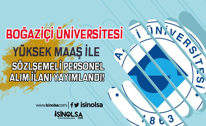 Boğaziçi Üniversitesi Yüksek Maaş İle Sözleşmeli Personel Alımı Yapacak!