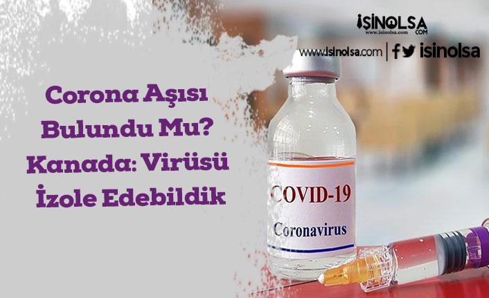 Corona Aşısı Bulundu Mu? Kanada: Virüsü İzole Edebildik
