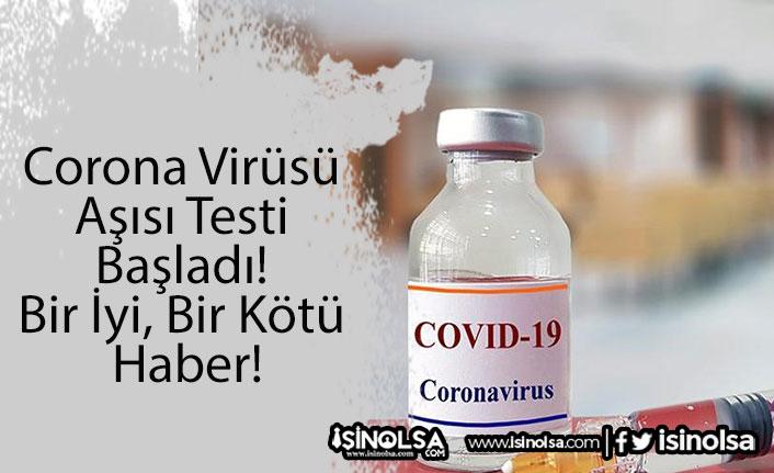 Corona Virüsü Aşısı Testi Başladı! Bir İyi, Bir Kötü Haber!