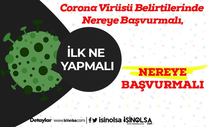 Corona Virüsü Belirtilerinde Nereye Başvurmalı, Neler Yapmalı?