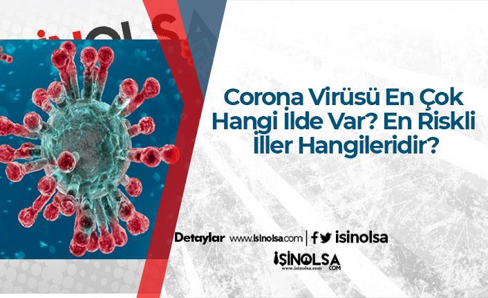 Corona Virüsü En Çok Hangi İlde Var? En Riskli İller Hangileridir?