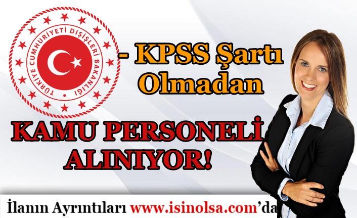 Dışişleri Bakanlığı KPSS Şartı Olmadan Lise Mezunu Kamu Personeli Alıyor!