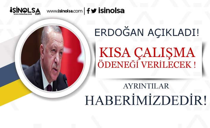 Erdoğan Açıkladı! Virüsten Dolayı Kısa Çalışma Ödeneği Verilecek!