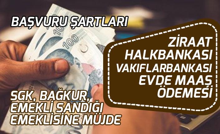 Halkbank, Vakıfbank ve Ziraat Bankası Evde Emekli Maaşı Ödemesi Başvurusu