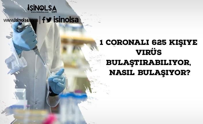 Korkutucu Rakam! 1 Coronalı 625 Kişiye Virüs Bulaştırabiliyor, Nasıl Bulaşıyor?