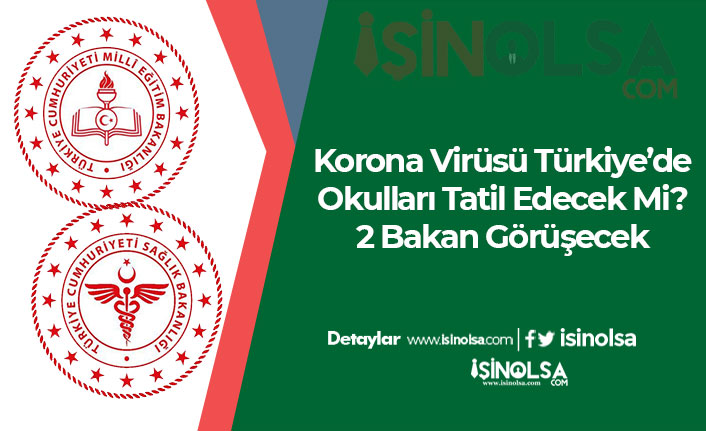Korona Virüsü Türkiye'de Okulları Tatil Edecek Mi? 2 Bakan Görüşecek