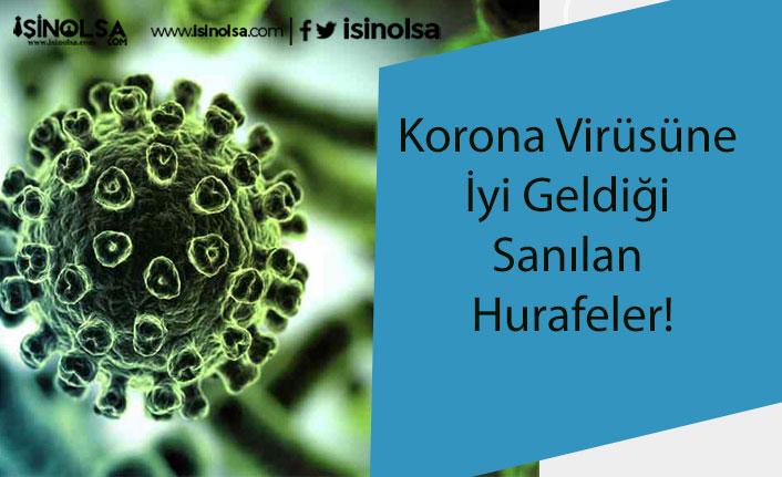 Korona Virüsüne İyi Geldiği Sanılan Hurafeler!