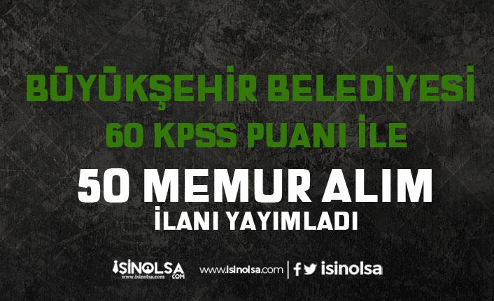 KPSS 60 Puan İle Büyükşehir Belediyesi Ön Lisans Mezunu 50 Memur Alımı Yapıyor!