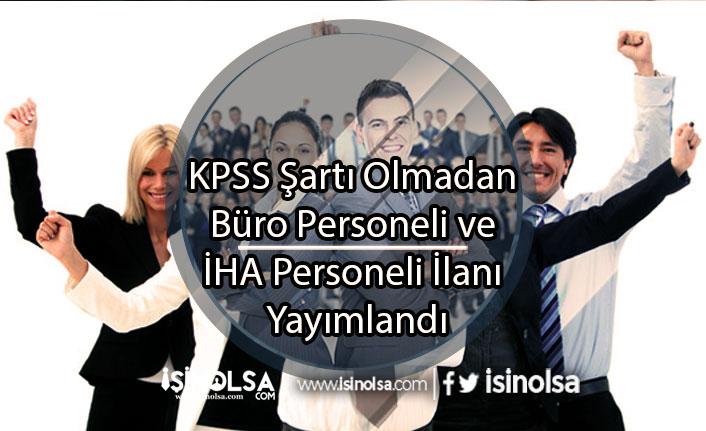 KPSS Şartı Olmadan Büro Personeli ve İHA Personeli İlanı Yayımlandı