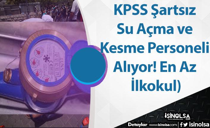 KPSS Şartsız Su Açma ve Kesme Personeli Alıyor! (En Az İlkokul)