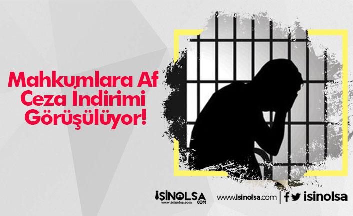 Mahkumlara Af ve Ceza İndirimi Görüşülüyor!