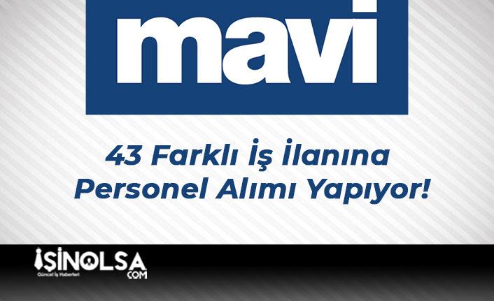 MAVİ 43 Farklı İş İlanına Personel Alımı Yapıyor!