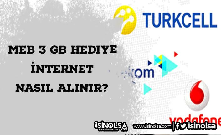 MEB 3 GB Hediye İnternet Nasıl Alınır? Türk Telekom - Turkcell - Vodafone