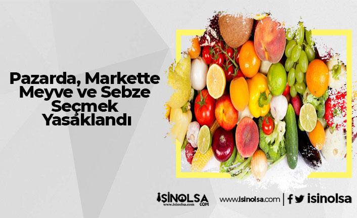 Pazarda, Markette Meyve ve Sebze Seçmek Yasaklandı