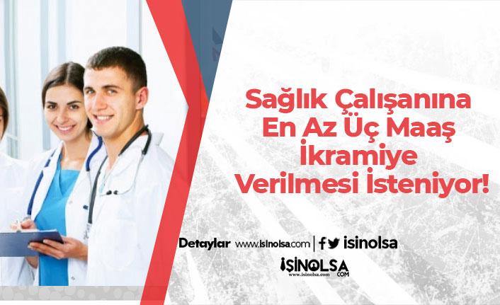 Sağlık Çalışanına En Az Üç Maaş İkramiye Verilmesi İsteniyor!