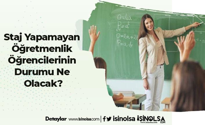 Staj Yapamayan Öğretmenlik Öğrencilerinin Durumu Ne Olacak?