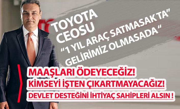 """Toyota; """"Araç Satmasakta Maaş Ödeyeceğiz, İşten Çıkartmayacağız, Devlet Desteği Almayacağız"""""""