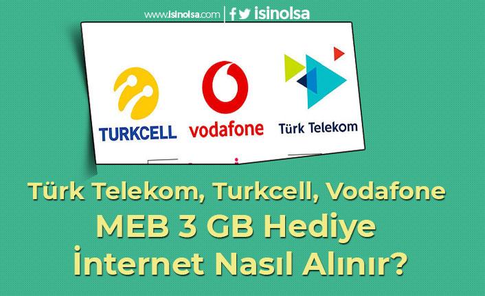Türk Telekom, Turkcell, Vodafone MEB 3 GB Hediye İnternet Nasıl Alınır?