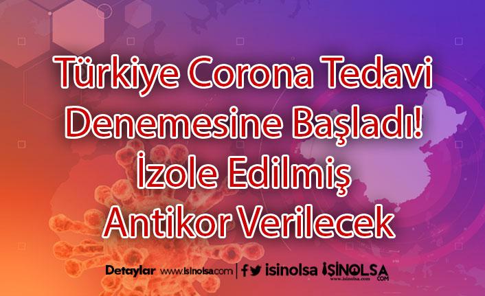 Türkiye Corona Tedavi Denemesine Başladı! İzole Edilmiş Antikor Verilecek