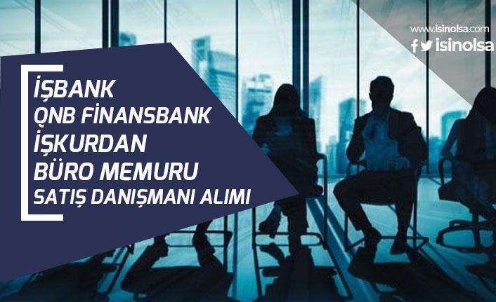 Türkiye İş Bankası, QNB Finansbank İŞKUR'dan Büro, Satış Personeli Alımı!