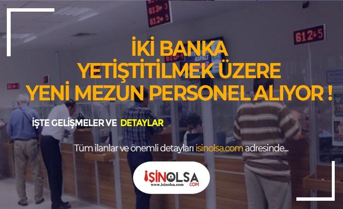 2 Banka Yetiştirmek Üzere Yeni Mezun Personel Alımı Yapacak!