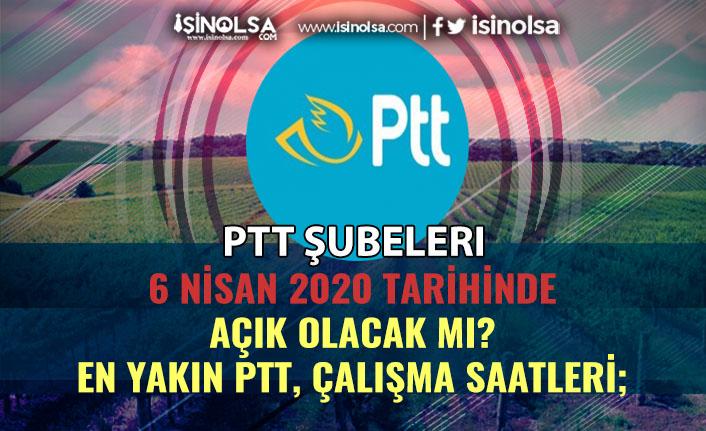 6 Nisan 2020 PTT Şubeleri Açıkmı! PTT Çalışma Saatleri! Genel Müdürlükten Açıklama!