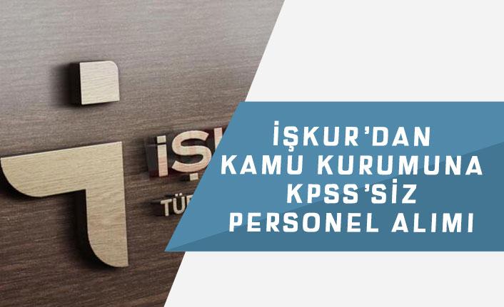 Açıklanan İŞKUR İlanları ile Kamu Kurumuna KPSS'siz Personel Alınacak!