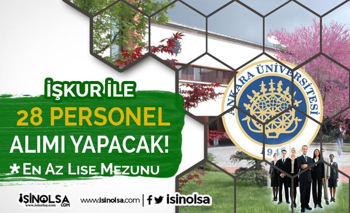 Ankara Üniversitesi İŞKUR İle Lise Mezunu 28 Personel Alımı Yapacak! Şartlar Nedir?