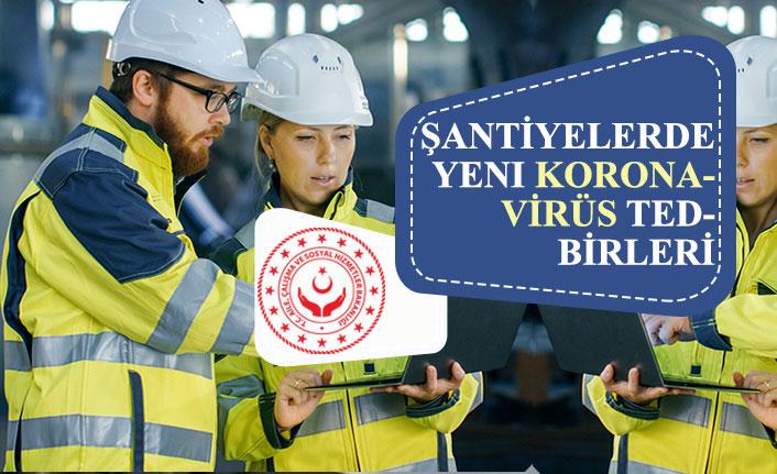 Çalışma Bakanlığından Şantiye Çalışanlarını İlgilendiren Koronavirüs Kılavuzu!