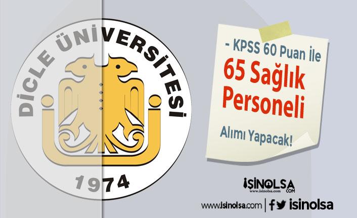 Dicle Üniversitesi KPSS 60 Puan İle 65 Sağlık Personeli Alımı Yapıyor!
