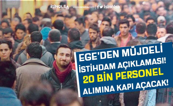 Ege'den Müjdeli İstihdam Açıklaması! 20 Bin Personel Alımına Kapı Açacak!