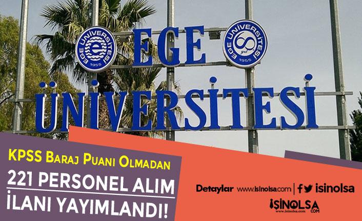 Ege Üniversitesi 221 Personel Alım İlanı Yayımladı! KPSS Baraj Puan Şartı Yok!