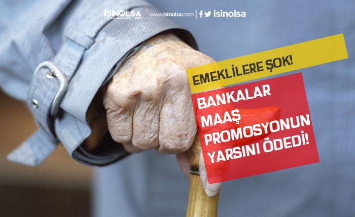 Emeklilere Maaş Promosyonu Şoku! Paranın Yarısını Yatırdılar!